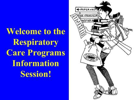 Welcome to the Respiratory Care Programs Information Session!