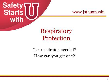 Www.jst.umn.edu Respiratory Protection Is a respirator needed? How can you get one? 1.