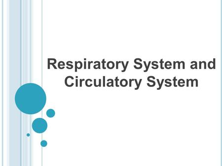 Respiratory System and Circulatory System. The Need for Oxygen Oxygen is used to get energy from food Nutrients that were broken down in digestion are.