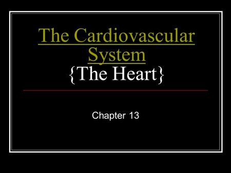 The Cardiovascular System The Cardiovascular System {The Heart} Chapter 13.