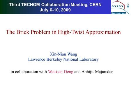 Third TECHQM Collaboration Meeting, CERN July 6-10, 2009 Xin-Nian Wang Lawrence Berkeley National Laboratory The Brick Problem in High-Twist Approximation.