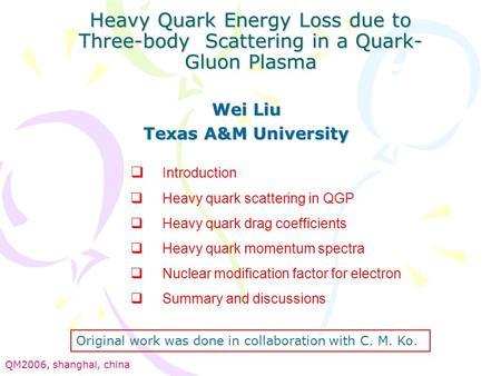 Heavy Quark Energy Loss due to Three-body Scattering in a Quark- Gluon Plasma Wei Liu Texas A&M University  Introduction  Heavy quark scattering in QGP.