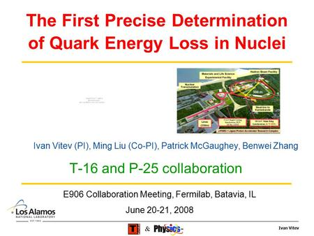 Ivan Vitev & The First Precise Determination of Quark Energy Loss in Nuclei Ivan Vitev (PI), Ming Liu (Co-PI), Patrick McGaughey, Benwei Zhang T-16 and.