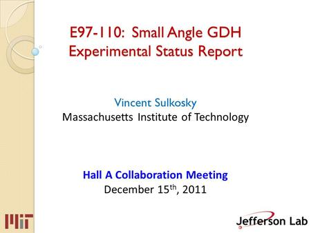 E97-110: Small Angle GDH Experimental Status Report E97-110: Small Angle GDH Experimental Status Report Vincent Sulkosky Massachusetts Institute of Technology.