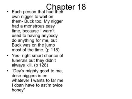 Chapter 18 Each person that had their own nigger to wait on them- Buck too. My nigger had a monstrous easy time, because I warn't used to having anybody.