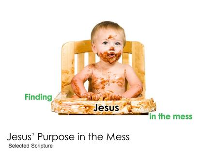 "Jesus' Purpose in the Mess Selected Scripture. ""…declared to be the Son of God with power according to the Spirit of holiness, by the resurrection from."