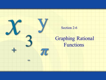 Graphing Rational Functions Section 2-6 Copyright © by Houghton Mifflin Company, Inc. All rights reserved. 2 Objectives Identify Graph Discontinuities.