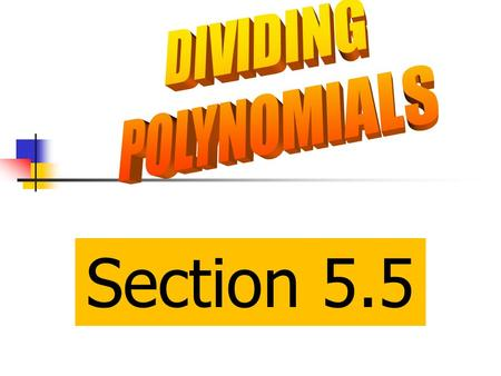 Section 5.5. Dividing a Polynomial by a Polynomial The objective is to be able to divide a polynomial by a polynomial by using long division. Dividend.