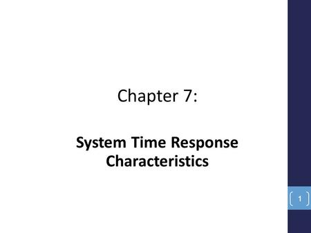 Chapter 7: System Time Response Characteristics 1.