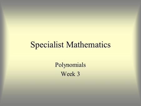 Specialist Mathematics Polynomials Week 3. Graphs of Cubic Polynomials.