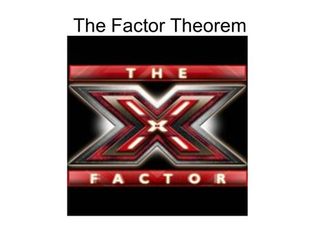 The Factor Theorem. To factor an expression means to re-write it as a product…… 10 = 5 X 2.