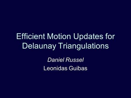 Efficient Motion Updates for Delaunay Triangulations Daniel Russel Leonidas Guibas.