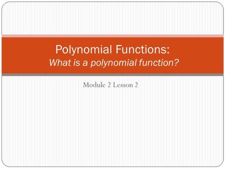 Polynomial Functions: What is a polynomial function?