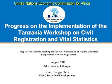African Centre for Statistics United Nations Economic Commission for Africa Progress on the Implementation of the Tanzania Workshop on Civil Registration.