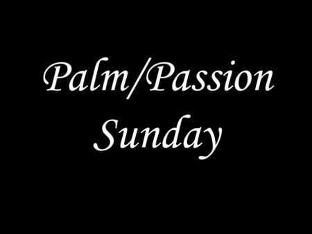 Palm/Passion Sunday. GOD COMES TO US Your king comes to you, righteous and having salvation, gentle and riding on a donkey, on a colt, the foal of a donkey.