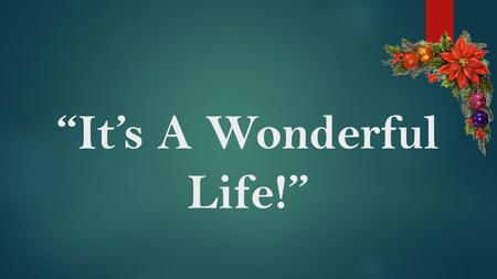 """It's A Wonderful Life!"". Text:Luke 2:21-38 It's A Wonderful Life"