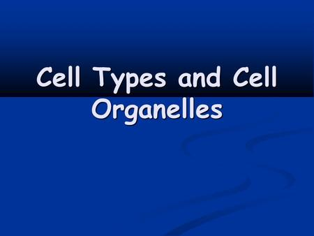 Cell Types and Cell Organelles. Cell Theory Cell Theory: Cell Theory: All living things are composed of cells All living things are composed of cells.