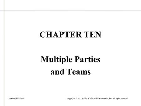 CHAPTER TEN Multiple Parties and Teams McGraw-Hill/Irwin Copyright © 2011 by The McGraw-Hill Companies, Inc. All rights reserved.