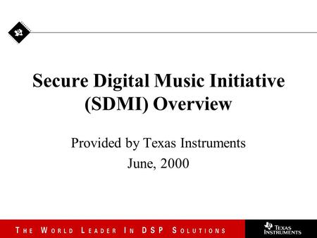 Secure Digital Music Initiative (SDMI) Overview Provided by Texas Instruments June, 2000.