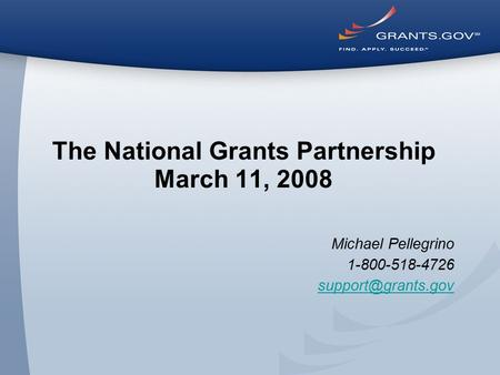 The National Grants Partnership March 11, 2008 Michael Pellegrino 1-800-518-4726