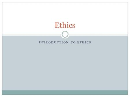 INTRODUCTION TO ETHICS Ethics. Introduction to Ethics What is Ethics  Morality & Ethics  Moral Philosophy/Ethics  Some Classic Moral Problems  Some.