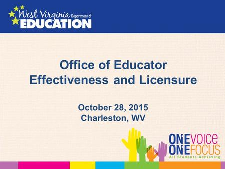 Office of Educator Effectiveness and Licensure October 28, 2015 Charleston, WV.