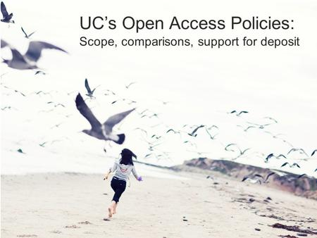 UC's Open Access Policies: Scope, comparisons, support for deposit.