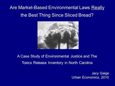 Are Market-Based Environmental Laws Really the Best Thing Since Sliced Bread? A Case Study of Environmental Justice and The Toxics Release Inventory in.