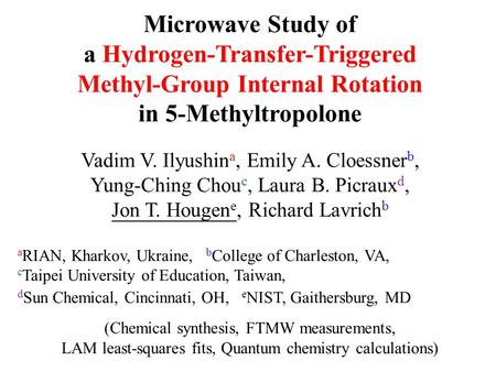 Microwave Study of a Hydrogen-Transfer-Triggered Methyl-Group Internal Rotation in 5-Methyltropolone Vadim V. Ilyushin a, Emily A. Cloessner b, Yung-Ching.