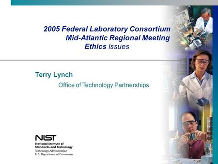 2005 Federal Laboratory Consortium Mid-Atlantic Regional Meeting Ethics Issues Terry Lynch Office of Technology Partnerships.
