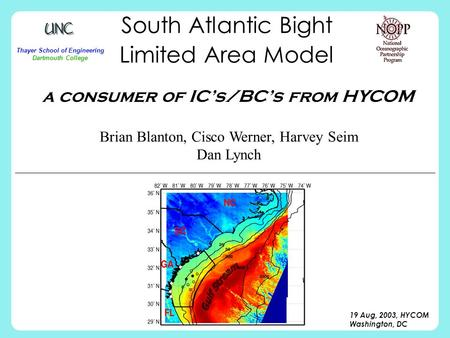 19 Aug, 2003, HYCOM Washington, DC South Atlantic Bight Limited Area Model Brian Blanton, Cisco Werner, Harvey Seim Dan Lynch a consumer of IC's/BC's from.