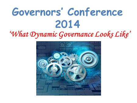 'What Dynamic Governance Looks Like' Governors' Conference 2014.