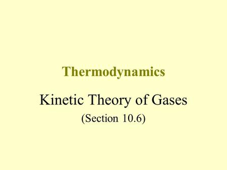 Thermodynamics Kinetic Theory of Gases (Section 10.6)