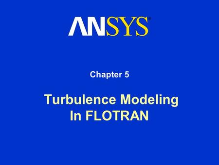 Turbulence Modeling In FLOTRAN Chapter 5 Training Manual May 15, 2001 Inventory #001478 5-2 Questions about Turbulence What is turbulence and what are.