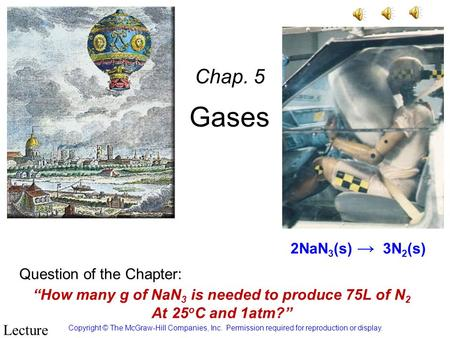 Gases Chap. 5 Copyright © The McGraw-Hill Companies, Inc. Permission required for reproduction or display. PowerPoint Lecture Robertson, Univ. of Missouri.