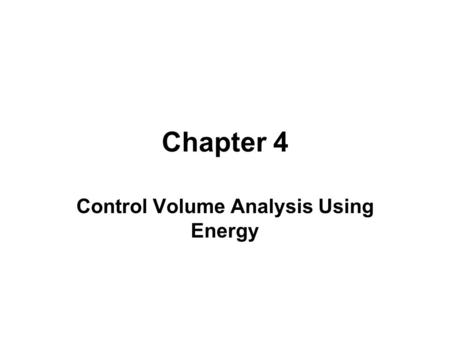 Chapter 4 Control Volume Analysis Using Energy. Learning Outcomes ►Demonstrate understanding of key concepts related to control volume analysis including.