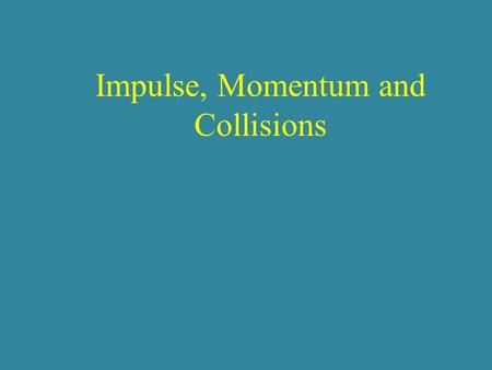 Impulse, Momentum and Collisions. momentum = mass x velocity p = mv units: kgm/s or Ns.