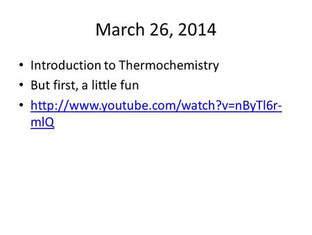 March 26, 2014 Introduction to Thermochemistry But first, a little fun  mlQ