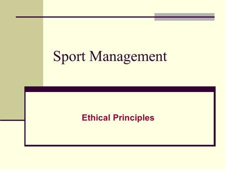 Sport Management Ethical Principles. Morals vs. Ethics Morals Conformity to established rules, or accepted notions of right and wrong. Examples: Athletes.
