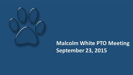 Malcolm White PTO Meeting September 23, 2015. 2 1 2 3 4 5 6 Welcome & Introductions Treasury Report Enrichment Report Upcoming Programs FUNdraisers Open.