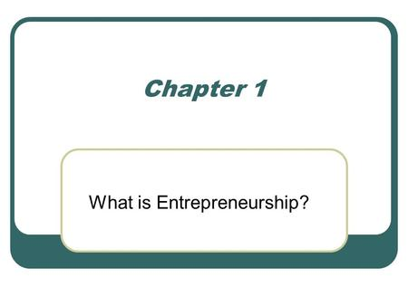 Chapter 1 What is Entrepreneurship?. Entrepreneurship & Economy Entrepreneur- an individual who takes on the creation, organization, and ownership of.