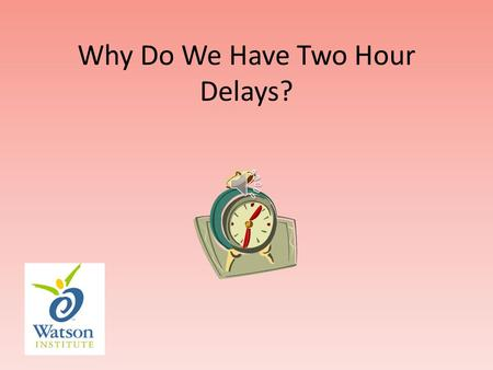 Why Do We Have Two Hour Delays? Sometimes at my school there are two hour delays.