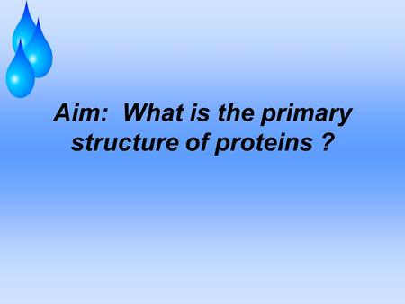 Aim: What is the primary structure of proteins ?.