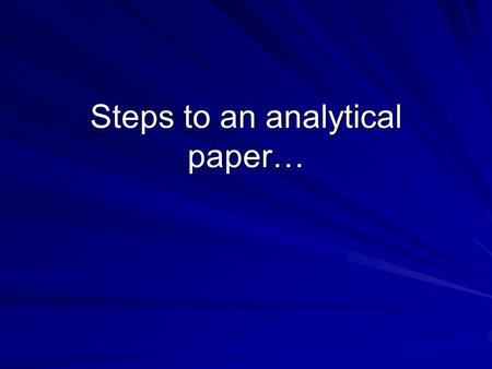 Steps to an analytical paper…. * Create a cover page with your name, class period, date and title of the document.