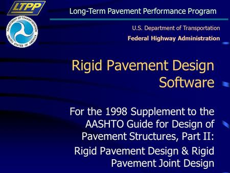 U.S. Department of Transportation Federal Highway Administration Long-Term Pavement Performance Program Rigid Pavement Design Software For the 1998 Supplement.