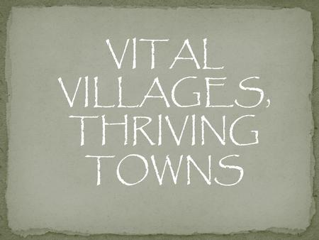 VITAL VILLAGES, THRIVING TOWNS