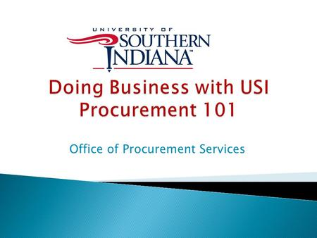 Office of Procurement Services.  Vendor Application Website: www.usi.edu/busoff/pruchasing/openbids.asp www.usi.edu/busoff/pruchasing/openbids.asp 
