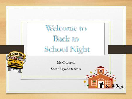 Ms Ciccarelli Second grade teacher. Welcome Parents! Forms of communication: Please contact me at (914) 476-8489  me at