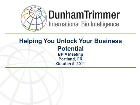 Helping You Unlock Your Business Potential BPIA Meeting Portland, OR October 5, 2011.
