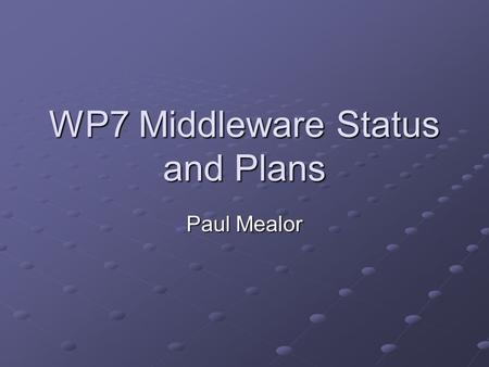 WP7 Middleware Status and Plans Paul Mealor. Contents GridFTP monitoring Network monitoring information in RGMA UK network monitoring.